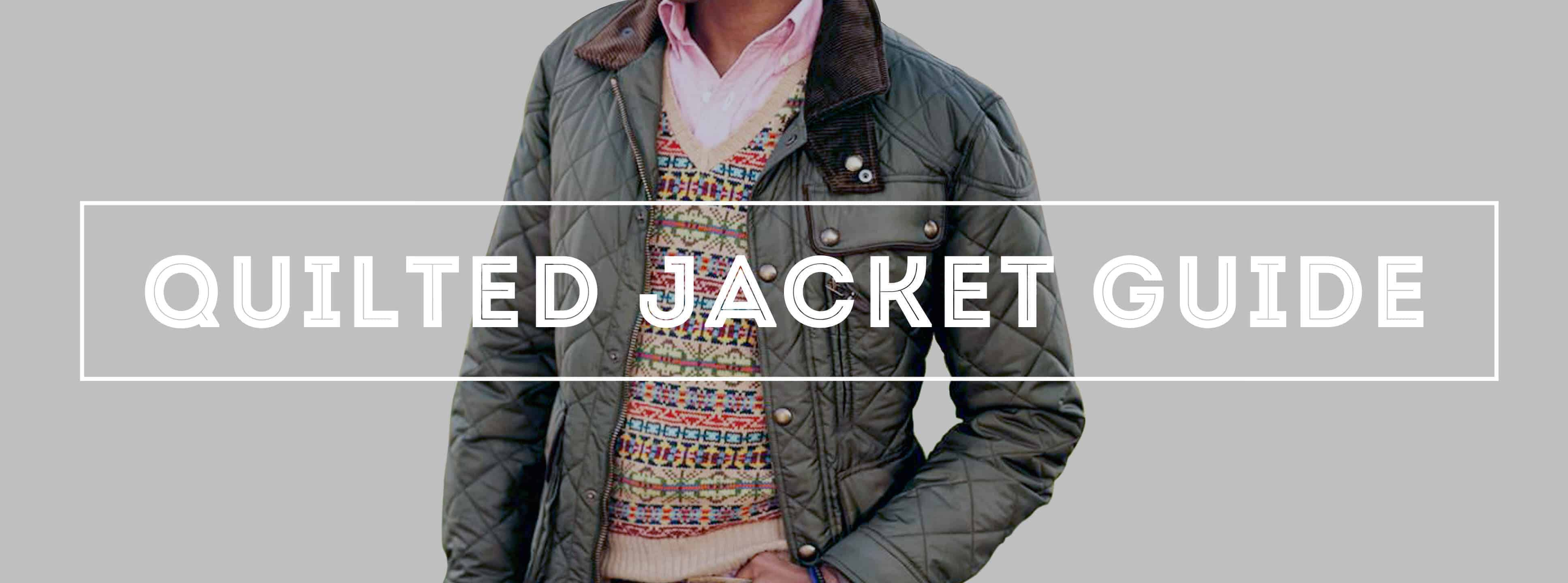 Quilted Jackets Guide - How to Buy, History & Details — Gentleman's Gazette