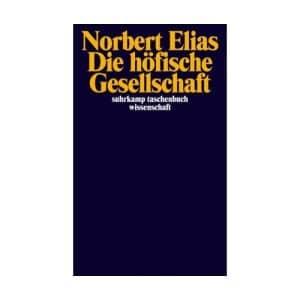 Die höfische Gesellschaft by Norbert Elias