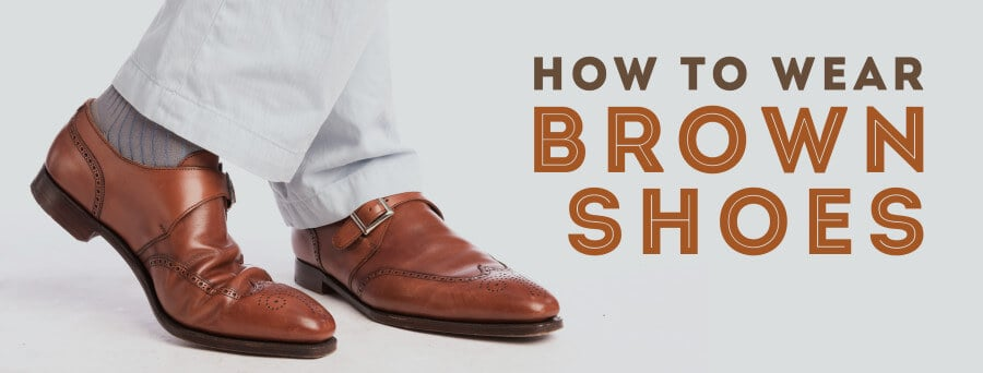 How to Wear Brown Shoes & Boots for Men — Gentleman's Gazette