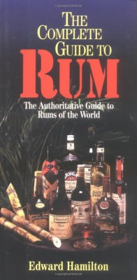 The Complete Guide to Rum by Edward Hamilton