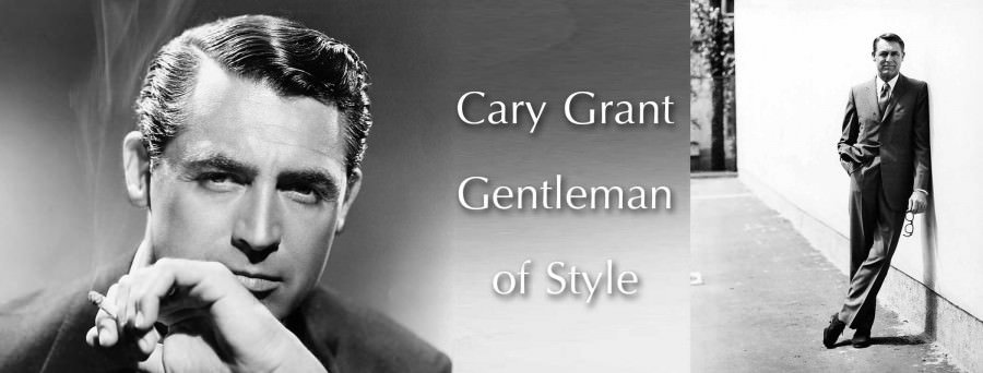Cary Grant - Gentleman of Style