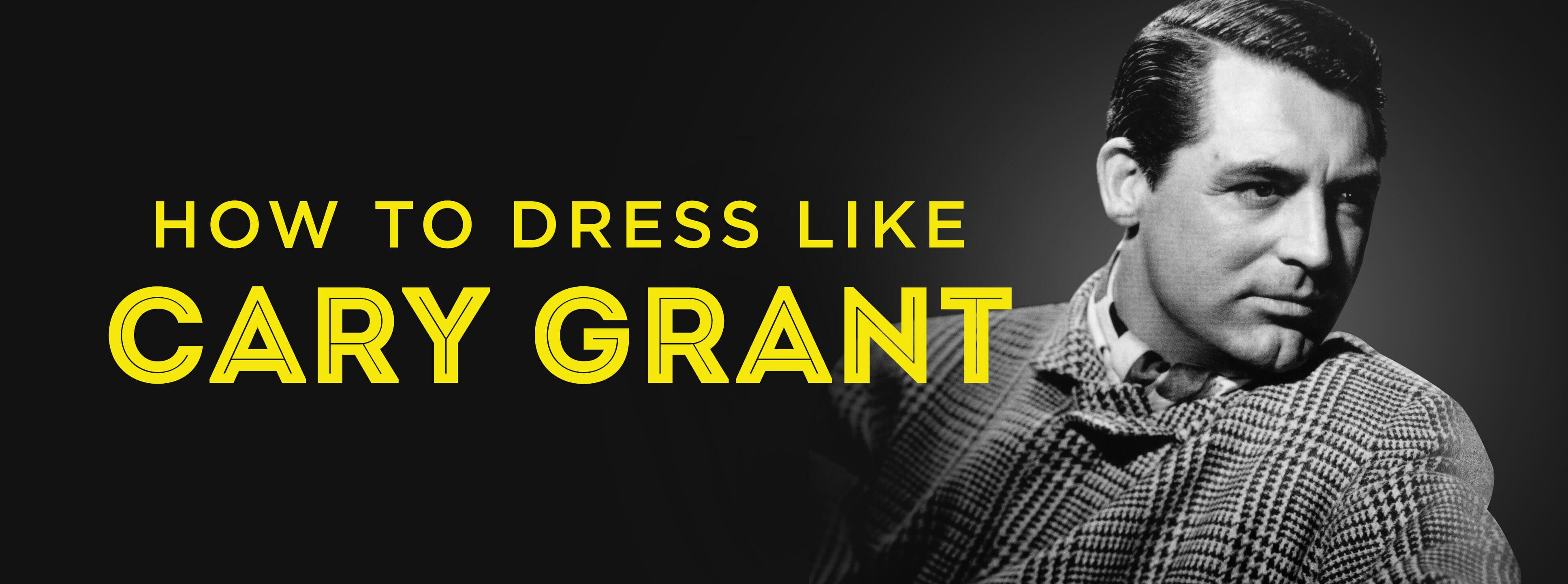7652166f4e4d Cary Grant Style Secrets & How To Dress Like Him — Gentleman's Gazette