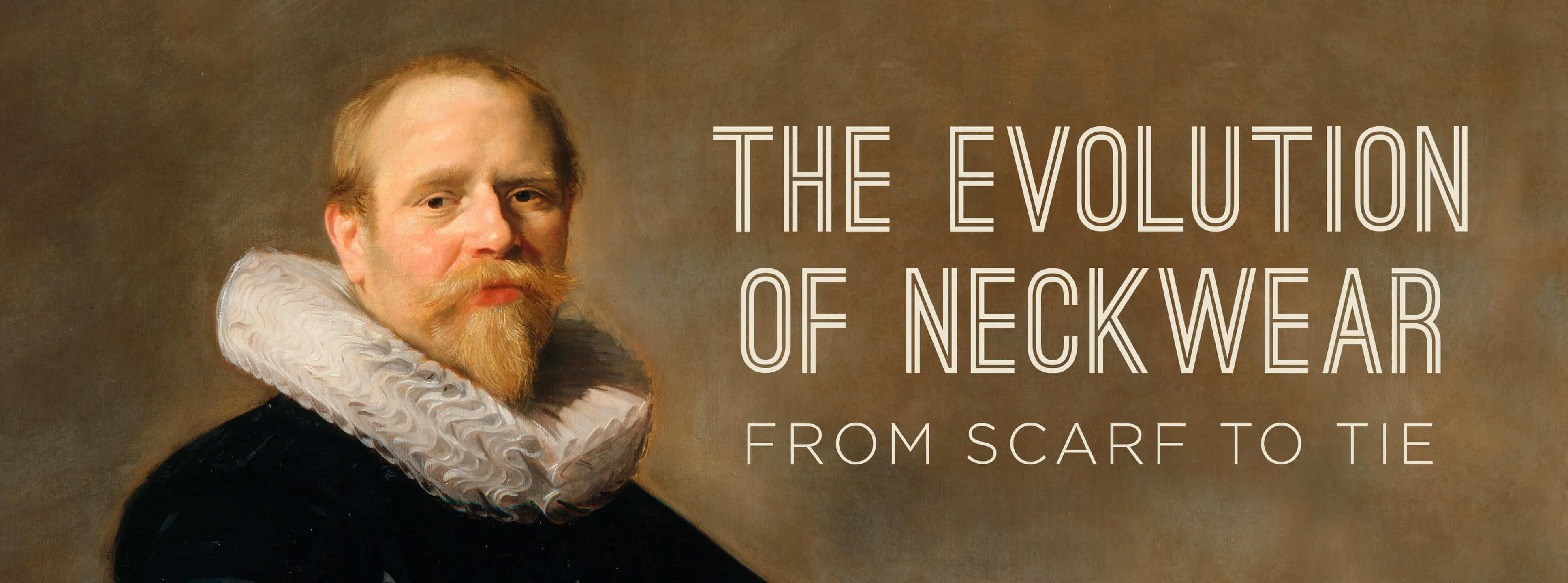 72de4663f41a The Evolution of Neckwear – From Scarf To Tie & Why We Wear Ties Today