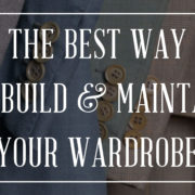 The Best Way To Bild and Maintain Your Wardrobe