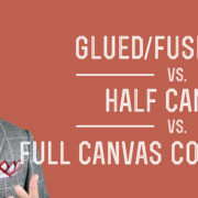 Glued/Fused Suit vs. Half Canvas vs. Full Canvas Construction