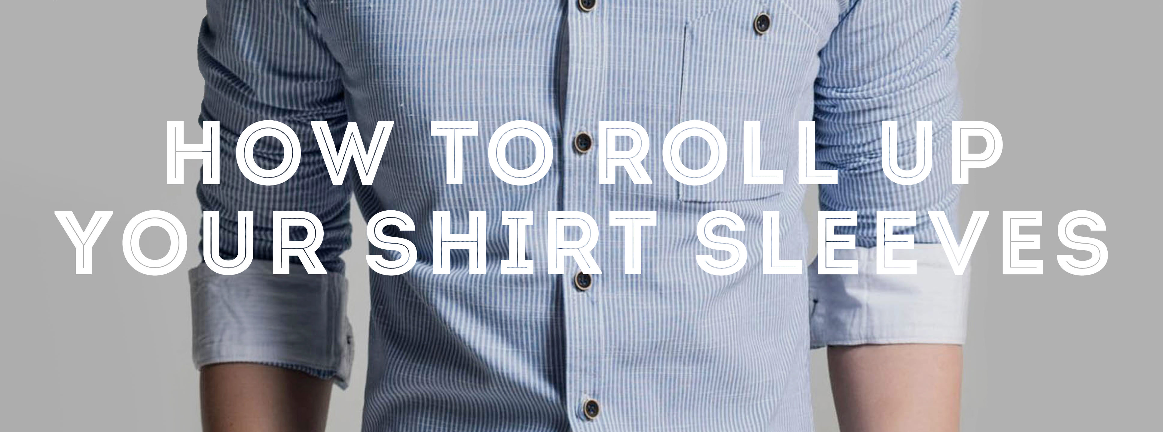 e9a109ab8fa9 How to Roll Up Your Sleeves — Gentleman's Gazette