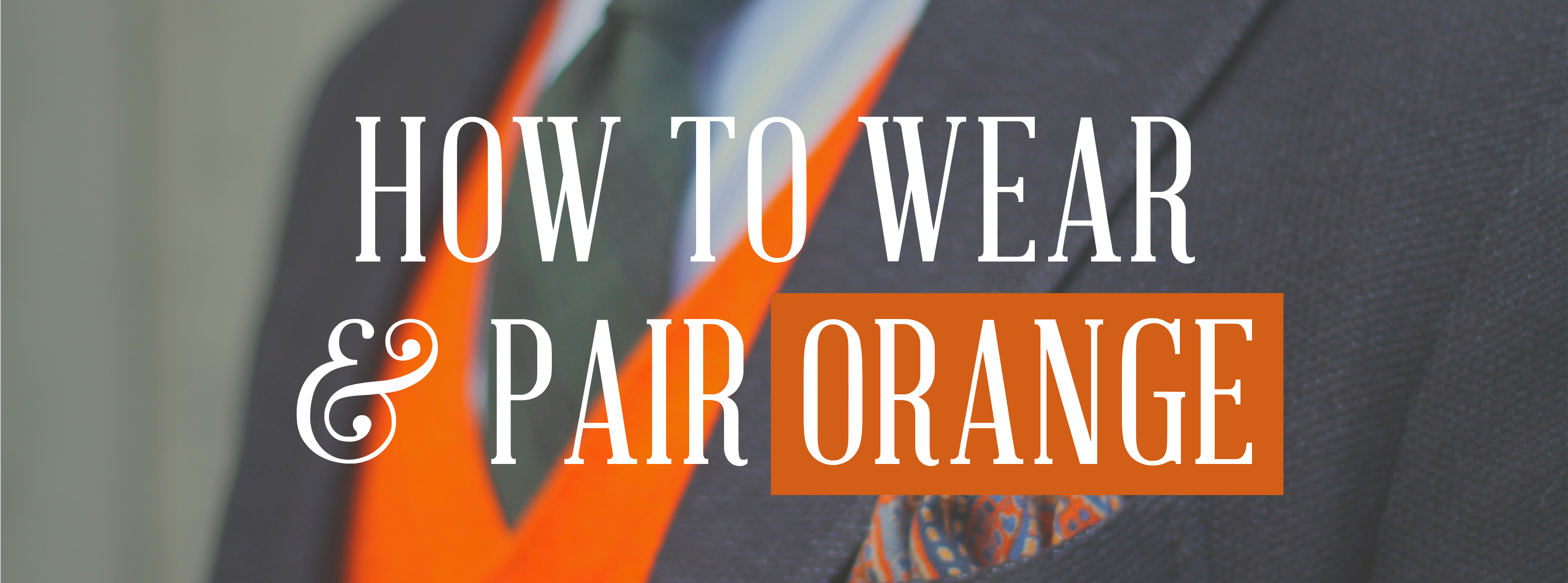 f83354dcf The Most Underrated Color in Menswear Part 2  Orange   How To Wear ...