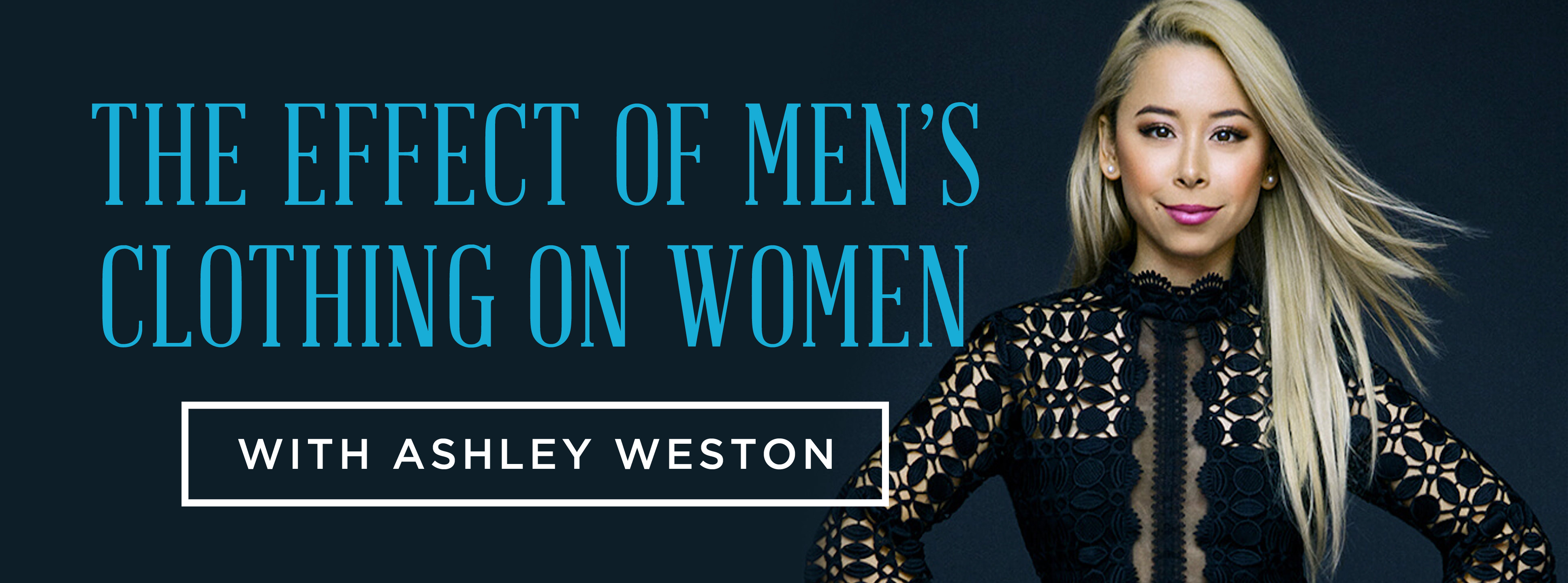 3dc2ee4d The Effect of Men's Clothing on Women with Ashley Weston ...