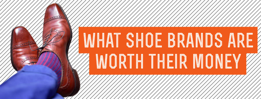 what shoe brands are worth their money
