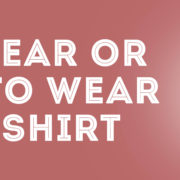 to wear or not to wear a t-shirt