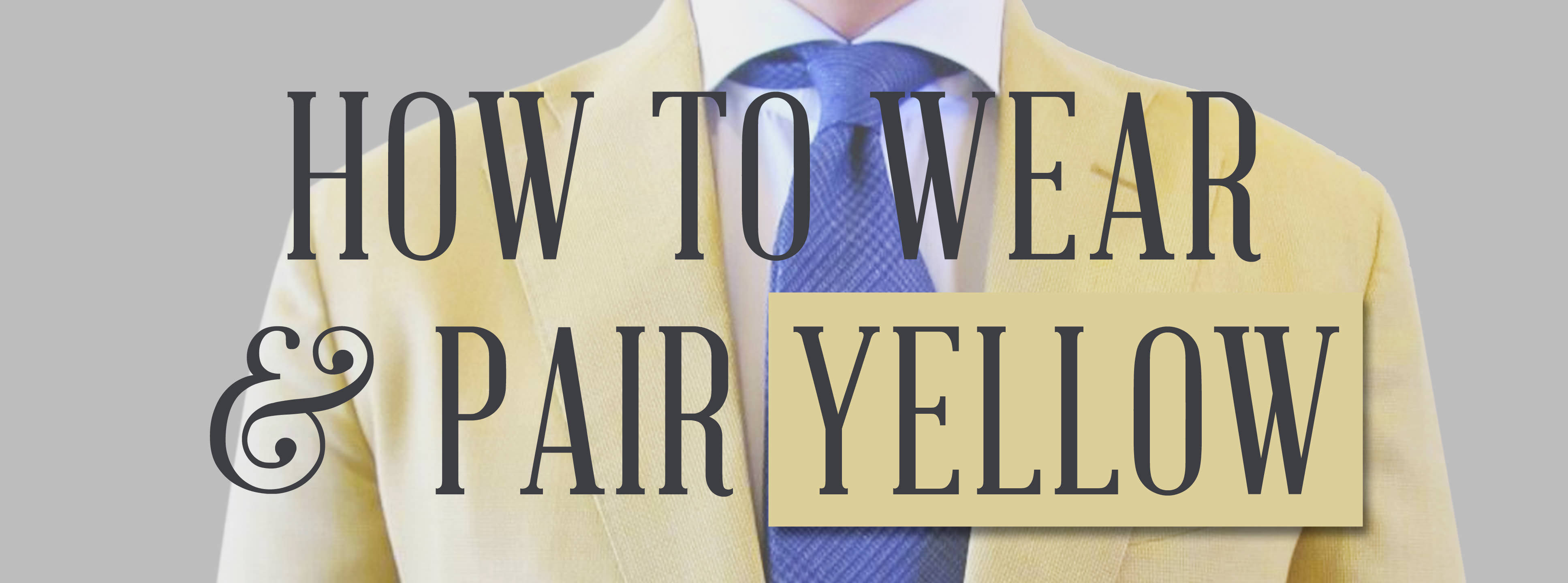 895949cae262 How to Wear Yellow as a Menswear Color — Gentleman's Gazette