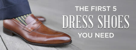 The First 5 Dress Shoes You Need To Start A Shoe Collection