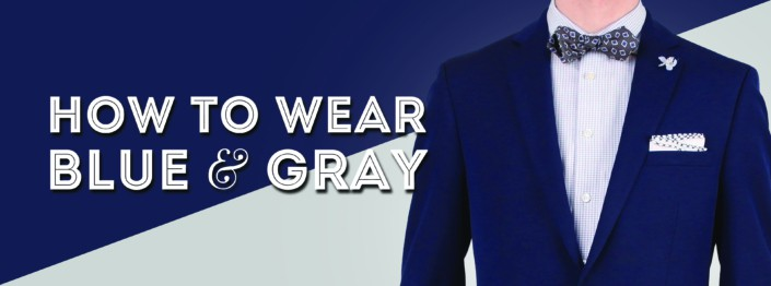 How to Wear Blue & Gray - Color Combinations for Blues & Greys in Menswear