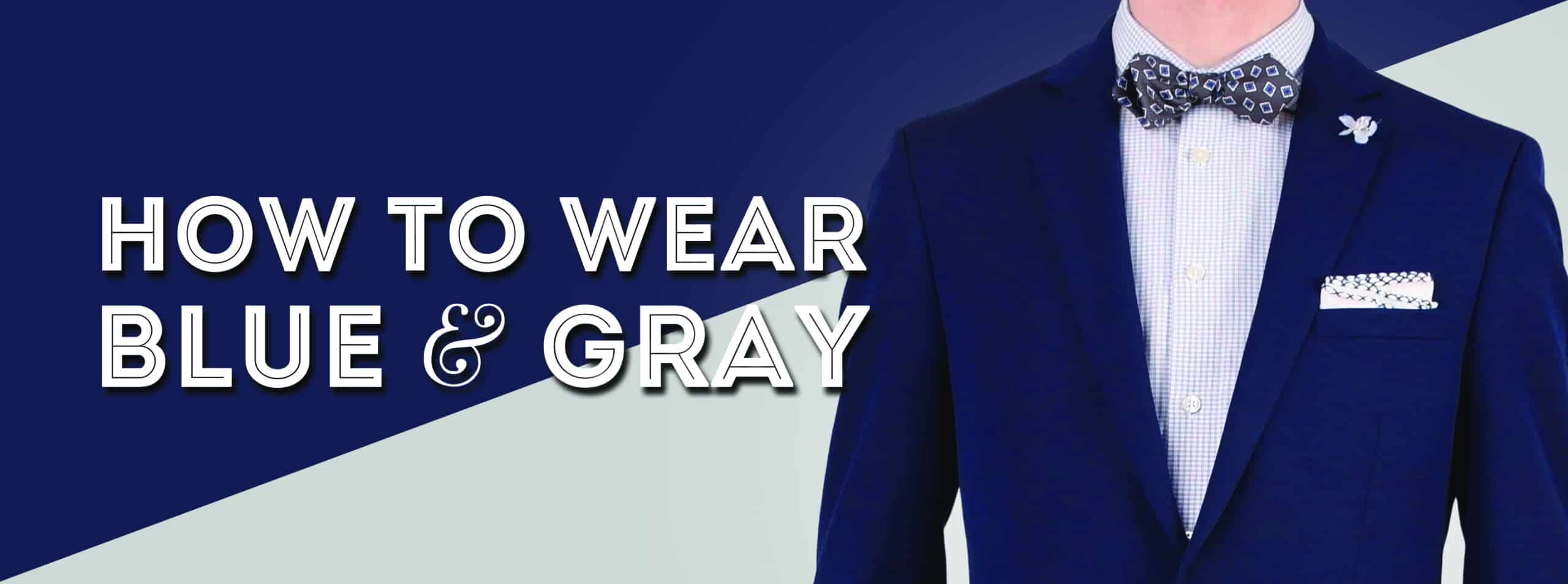 How to Wear Blue & Gray Color Combinations for Blues