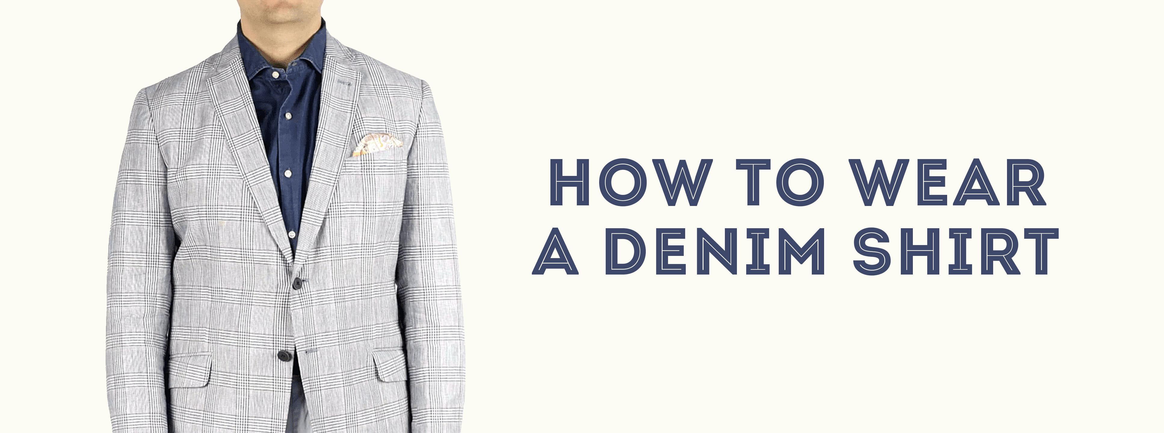 4f0966b08b How to Wear a Denim Shirt — Gentleman's Gazette
