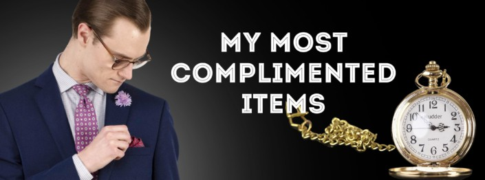 My Most Complimented Menswear Items - Favorite Garments and Accessories