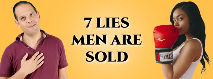7 Lies Men Are Sold Every Day