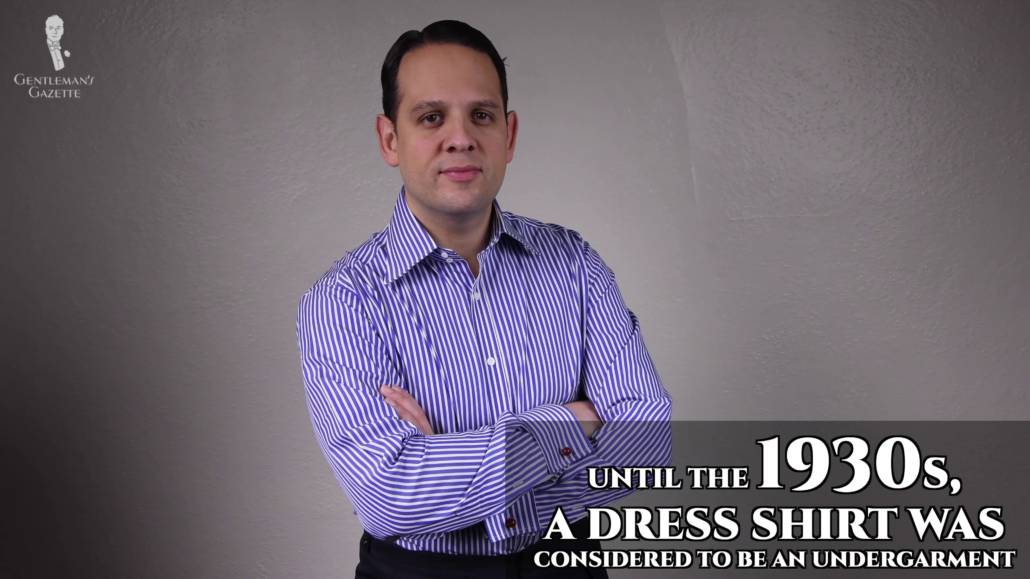 Dress shirt were originally meant to be under garments until the 1930s.